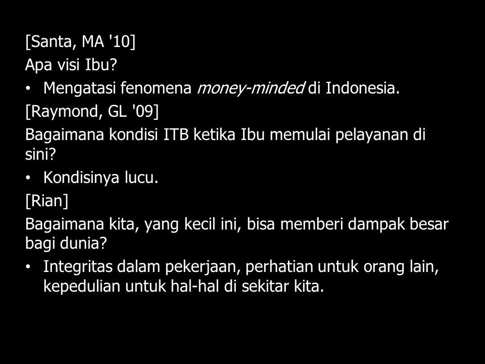 [Santa, MA 10] Apa visi Ibu Mengatasi fenomena money-minded di Indonesia. [Raymond, GL 09]